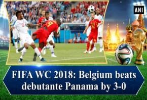 FIFA WC 2018: Belgium beats debutante Panama by 3-0