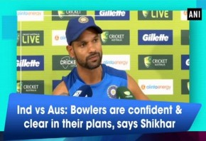 Ind vs Aus: Bowlers are confident clear in their plans says Shikhar Dhawan