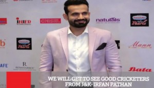 We Will Get To See Good Cricketers From J&K - Irfan Pathan