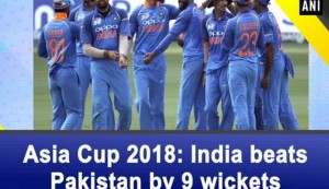 Asia Cup 2018: India beats Pakistan by 9 wickets