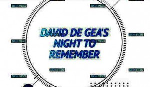 Socialeyesed - David De Gea's night to remember