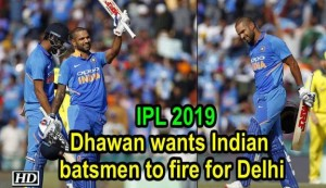 IPL: Dhawan wants Indian batsmen to fire for Delhi