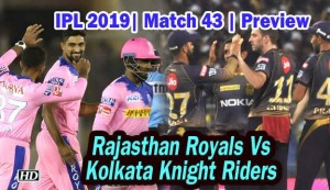 IPL 2019 - Match 43 - Preview - Kolkata Knight Riders VS Rajasthan Royals