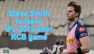 IPL 2019 - Steve Smith to leave IPL 2019 after RCB game