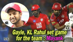 IPL 2019 - Gayle, KL Rahul set game for the team : Mayank