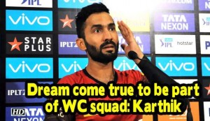 WC 2019 - Dream come true to be part of WC squad: Karthik