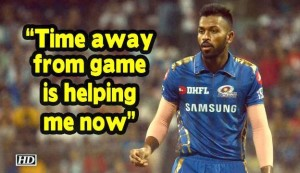 IPL 2019 - Time away from game is helping me now : Pandya
