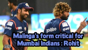 IPL 2019 - Malinga's form critical for Mumbai Indians: Rohit