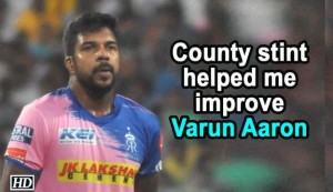 IPL 2019 - County stint helped me improve: Varun Aaron