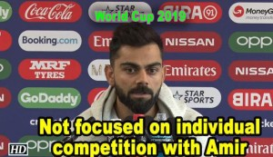 World Cup 2019 - Kohli not focused on individual competition with Amir