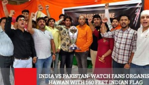 India Vs Pakistan Watch Fans Organise Hawan With 160 Feet Indian Flag