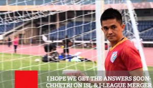 I Hope We Get The Answers Soon - Chhetri On Isl & I-League Merger