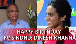 Happy Birthday PV Sindhu: Dinesh Khanna