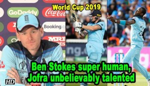 World Cup 2019 - Ben Stokes super human, Jofra unbelievably talented: Eoin Morgan
