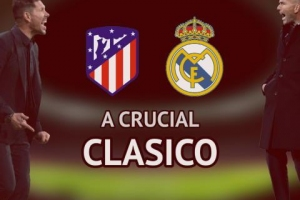 Atletico vs Real - A crucial clasico