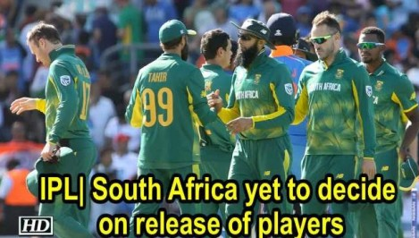 IPL: South Africa yet to decide on release of players