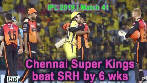 IPL 2019 - Match 41- CSK beat Sunrisers Hyderabad by 6 wks