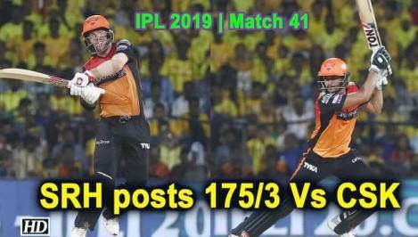 IPL 2019 - Match 41 - SRH posts 175/3 Vs CSK
