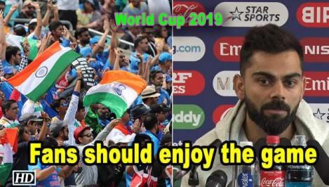 World Cup 2019 - Fans should enjoy the game: Kohli