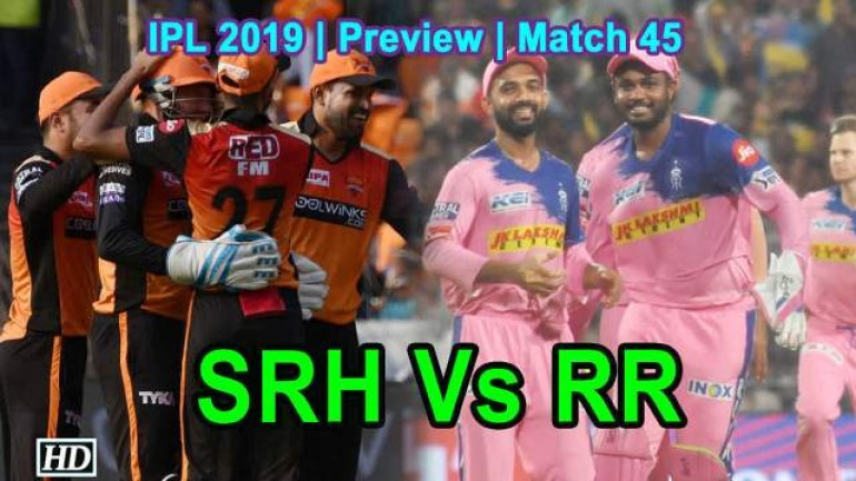IPL 2019 - Match 45 - Preview - Rajasthan Royals Vs Sunrisers Hyderabad